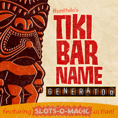 Tiki Bar Name Generator - featuring SLOTS-O-MAGIC action!