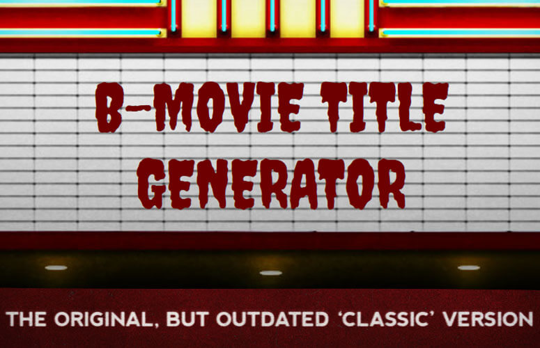 Classic version of B-Movie Title Generator